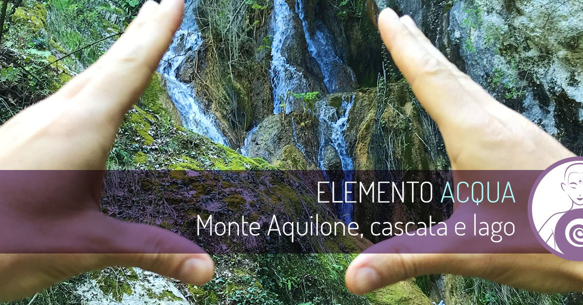 Monte Aquilone, cascata e lago: elemento Acqua – 16 giugno 2018